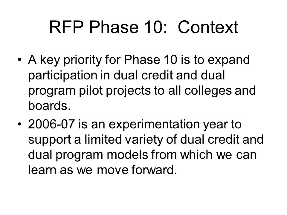 RFP Phase 10: Context A key priority for Phase 10 is to expand participation in dual credit and dual program pilot projects to all colleges and boards.