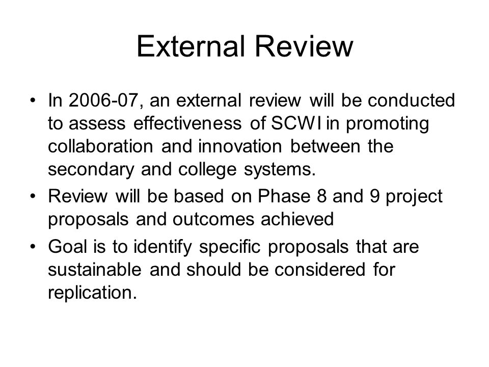 External Review In , an external review will be conducted to assess effectiveness of SCWI in promoting collaboration and innovation between the secondary and college systems.