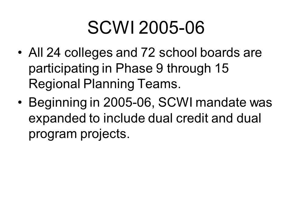 SCWI All 24 colleges and 72 school boards are participating in Phase 9 through 15 Regional Planning Teams.