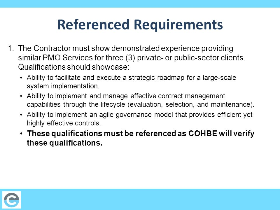 Referenced Requirements 1.The Contractor must show demonstrated experience providing similar PMO Services for three (3) private- or public-sector clients.
