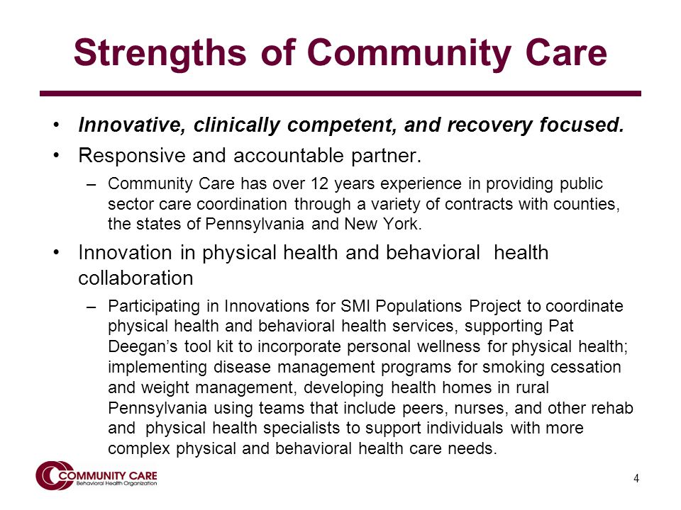 4 Strengths of Community Care Innovative, clinically competent, and recovery focused.