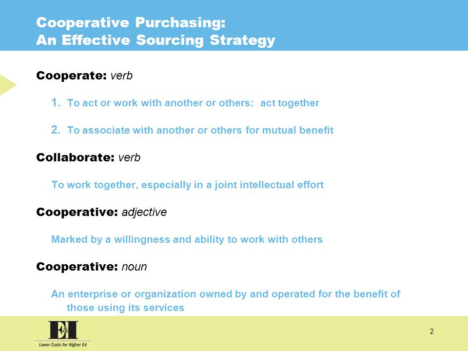 2 Cooperative Purchasing: An Effective Sourcing Strategy Cooperate: verb 1.