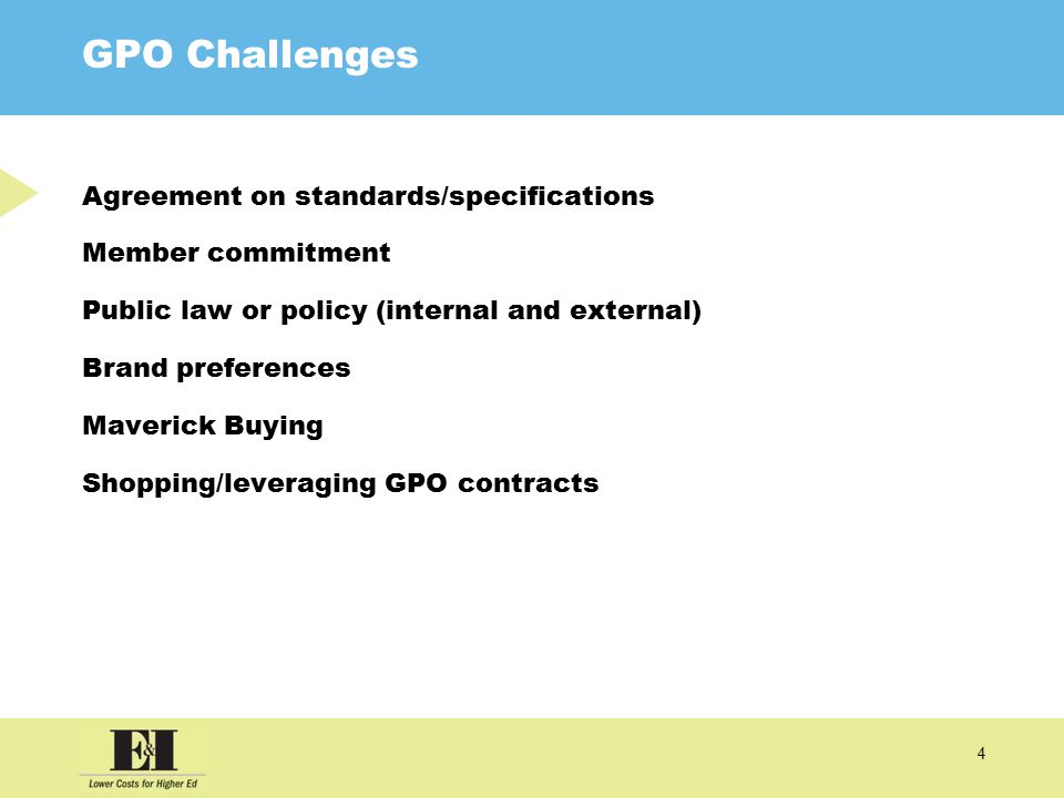 4 GPO Challenges Agreement on standards/specifications Member commitment Public law or policy (internal and external) Brand preferences Maverick Buying Shopping/leveraging GPO contracts