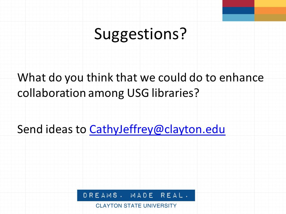 Suggestions. What do you think that we could do to enhance collaboration among USG libraries.