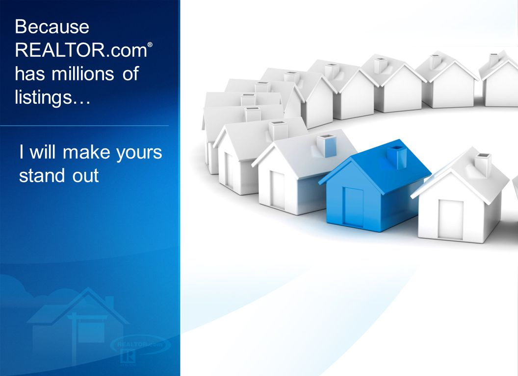 19 I will make yours stand out Because REALTOR.com ® has millions of listings…