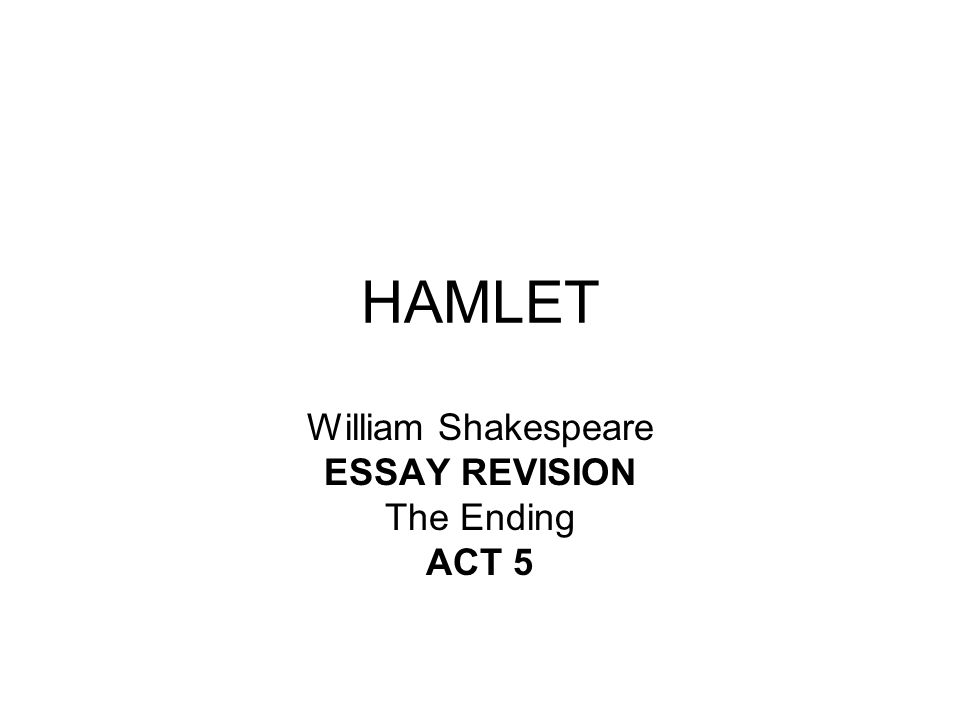 hamlet william shakespeare essay revision the ending act ppt 1 hamlet william shakespeare essay revision the ending act 5