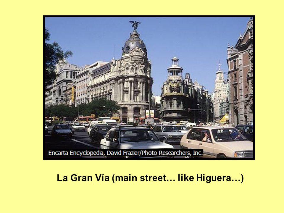 La Gran Vía (main street… like Higuera…)
