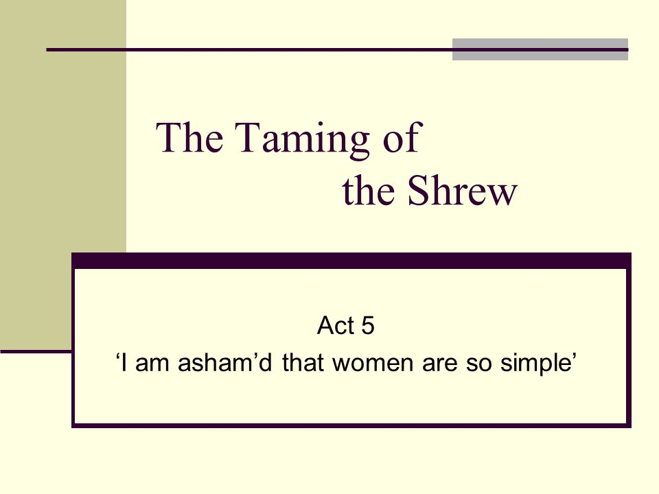 taming of the shrew essay themes In shakespeare's comedy, the taming of the shrew, one of the main ways that the theme is shown is by mistaken identity the main theme of this play is that what a person is really like is more important than how they appear to be this is shown by petruchio's relationship with katherine the changing.