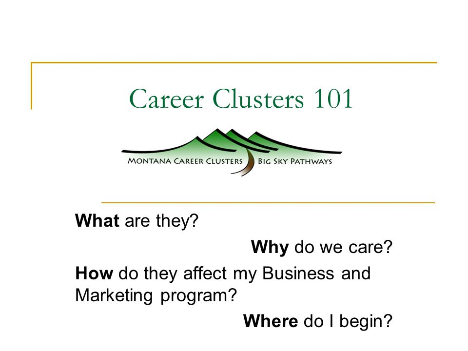 Career Clusters 101 What are they. Why do we care.