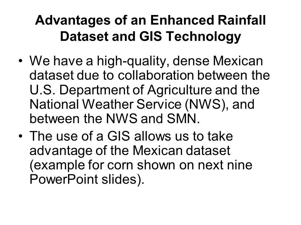 Advantages of an Enhanced Rainfall Dataset and GIS Technology We have a high-quality, dense Mexican dataset due to collaboration between the U.S.