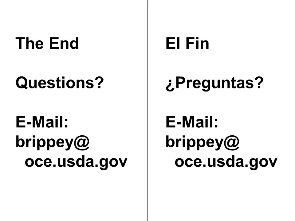 The End Questions E-Mail: brippey@ oce.usda.gov El Fin ¿Preguntas E-Mail: brippey@ oce.usda.gov