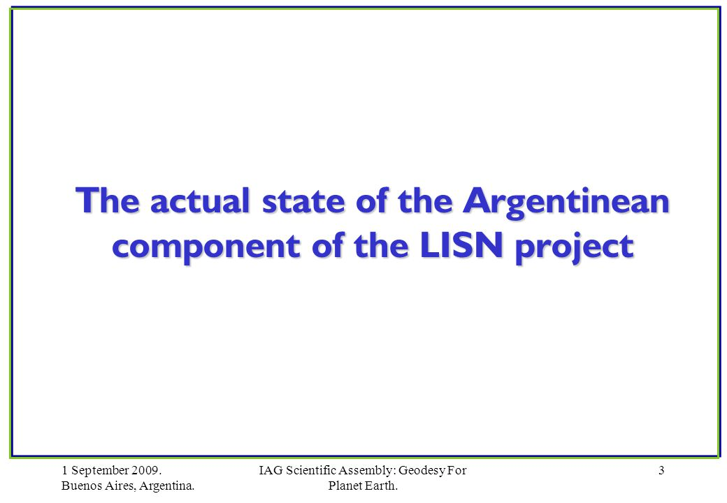 1 September 2009.Buenos Aires, Argentina. IAG Scientific Assembly: Geodesy For Planet Earth.