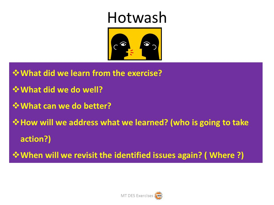 Hotwash  What did we learn from the exercise.  What did we do well.