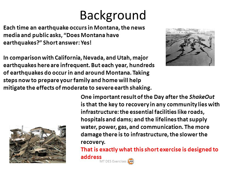 Background Each time an earthquake occurs in Montana, the news media and public asks, Does Montana have earthquakes Short answer: Yes.