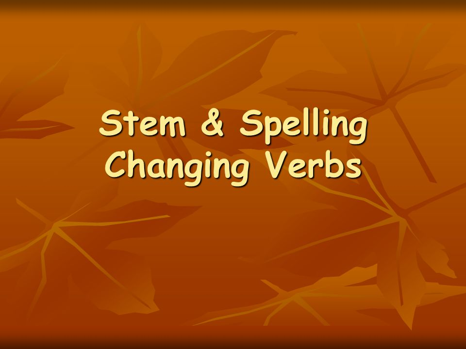 Stem-Changing Verbs seguir – to continue, follow seguir – to continue, follow corregir – to correct corregir – to correct elegir – to choose, elect elegir – to choose, elect sonreír – to smile sonreír – to smile