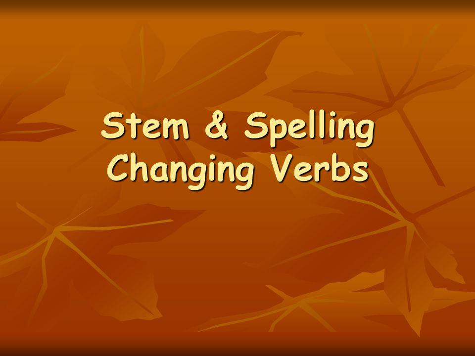 Stem-Changing Verbs Stem-changing Verbs have the same endings as regular verbs.