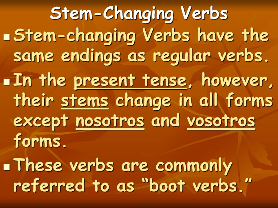 Stem-Changing Verbs Stem-changing Verbs have the same endings as regular verbs.