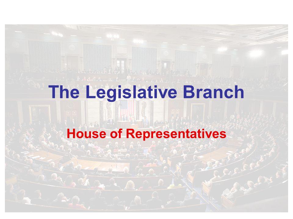 The Legislative Branch House of Representatives