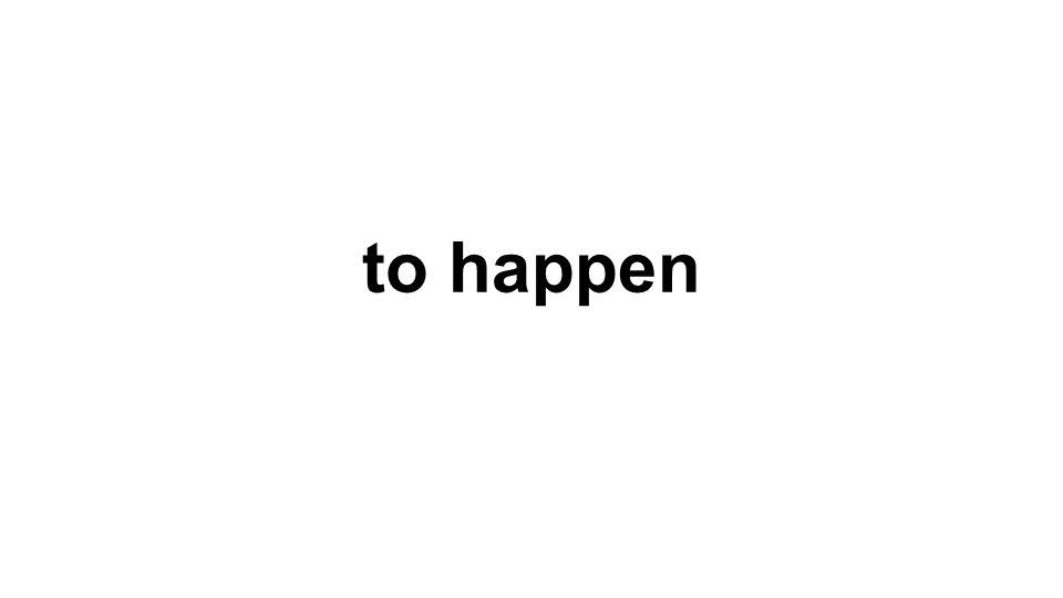 to happen