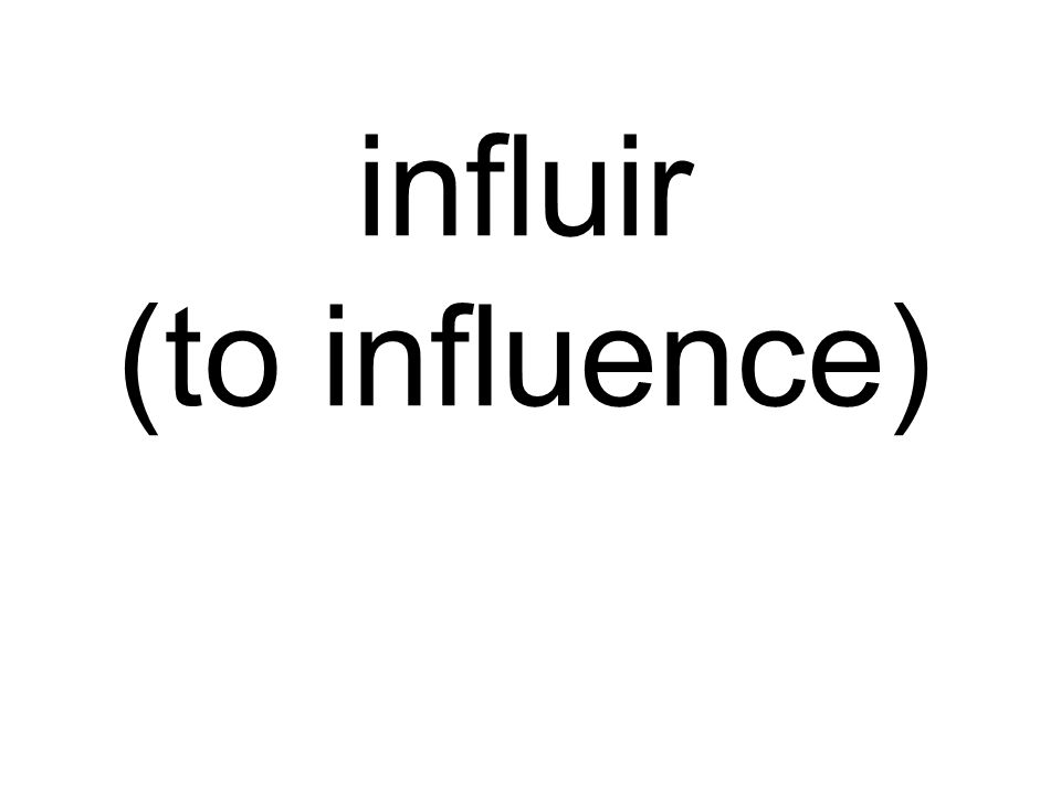 influir (to influence)