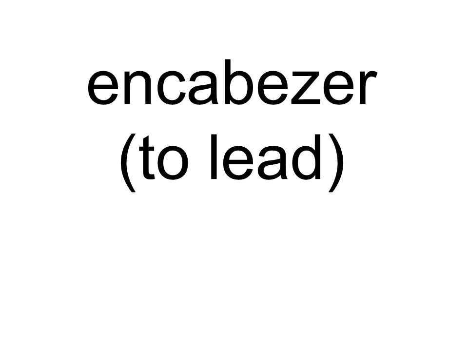 encabezer (to lead)
