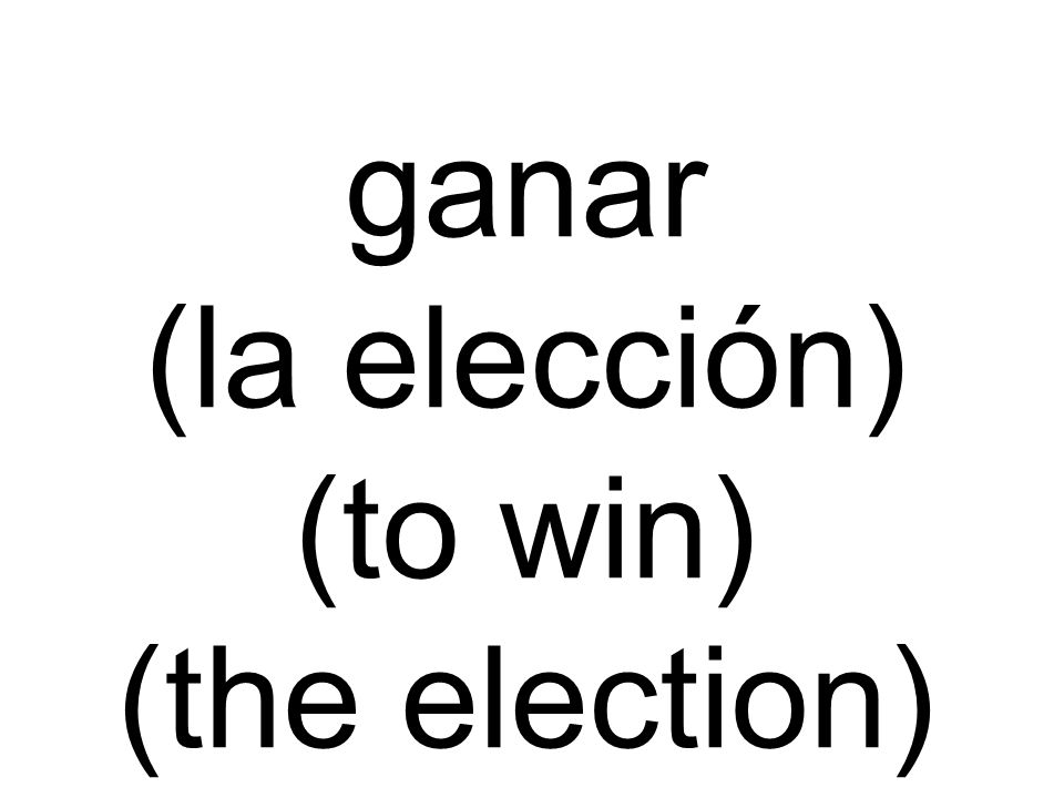 ganar (la elección) (to win) (the election)