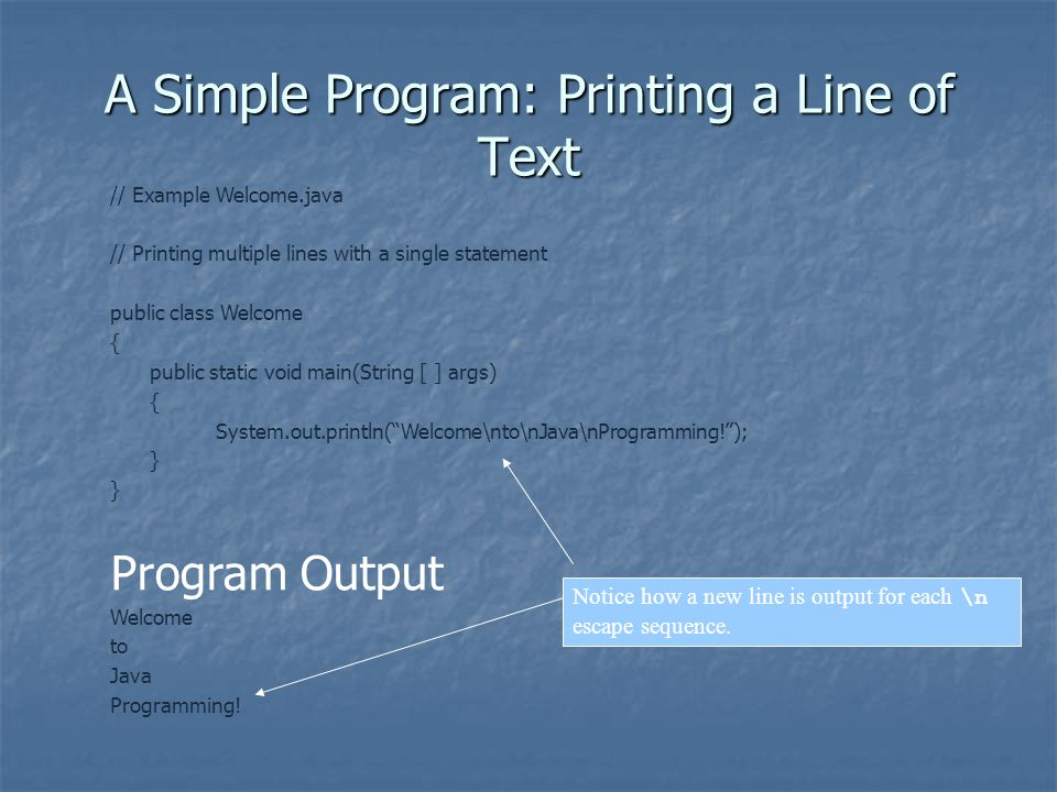 A Simple Program: Printing a Line of Text Notice how a new line is output for each \n escape sequence.
