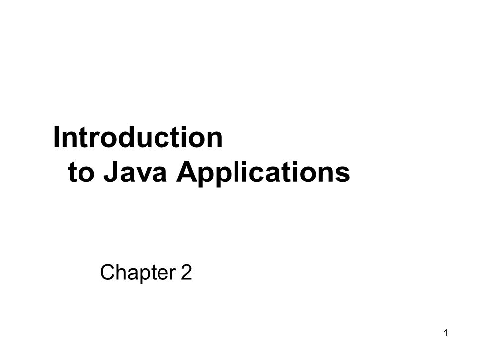 1 Chapter 2 Introduction to Java Applications