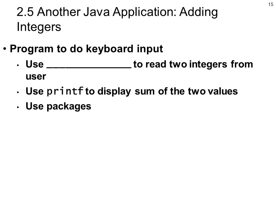 Another Java Application: Adding Integers Program to do keyboard input Use ______________ to read two integers from user Use printf to display sum of the two values Use packages