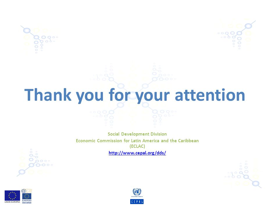 Thank you for your attention Social Development Division Economic Commission for Latin America and the Caribbean (ECLAC) http://www.cepal.org/dds/