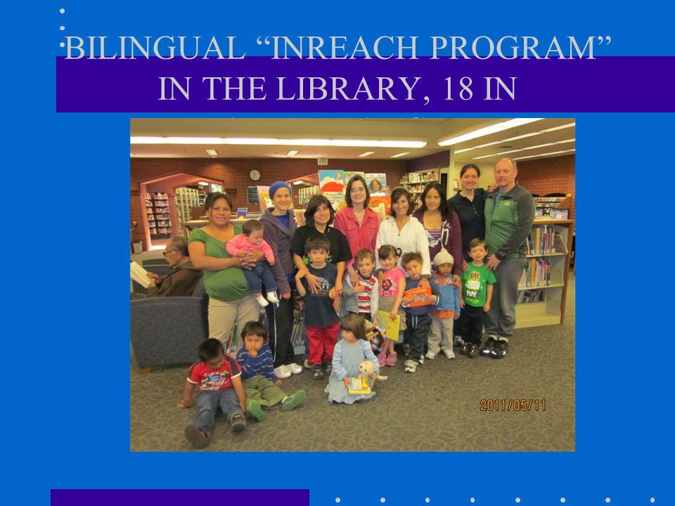 "BILINGUAL ""INREACH PROGRAM"" IN THE LIBRARY, 18 IN ATTENDANCE."