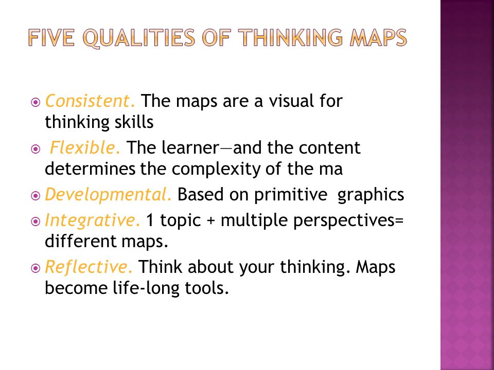  Consistent. The maps are a visual for thinking skills  Flexible.