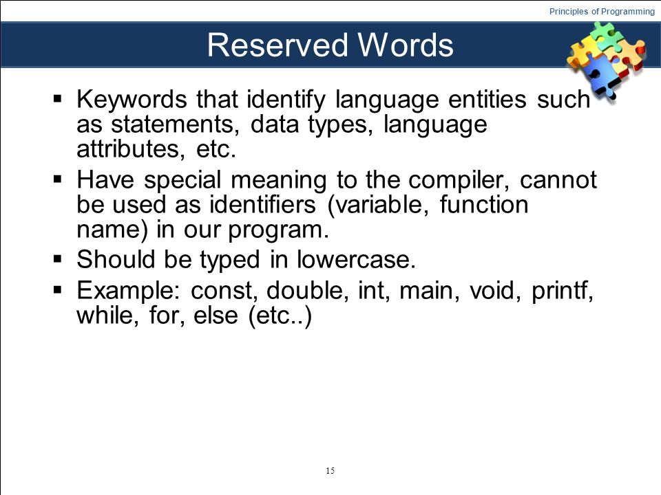 Principles of Programming Reserved Words  Keywords that identify language entities such as statements, data types, language attributes, etc.