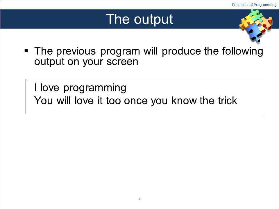 Principles of Programming The output  The previous program will produce the following output on your screen I love programming You will love it too once you know the trick 4