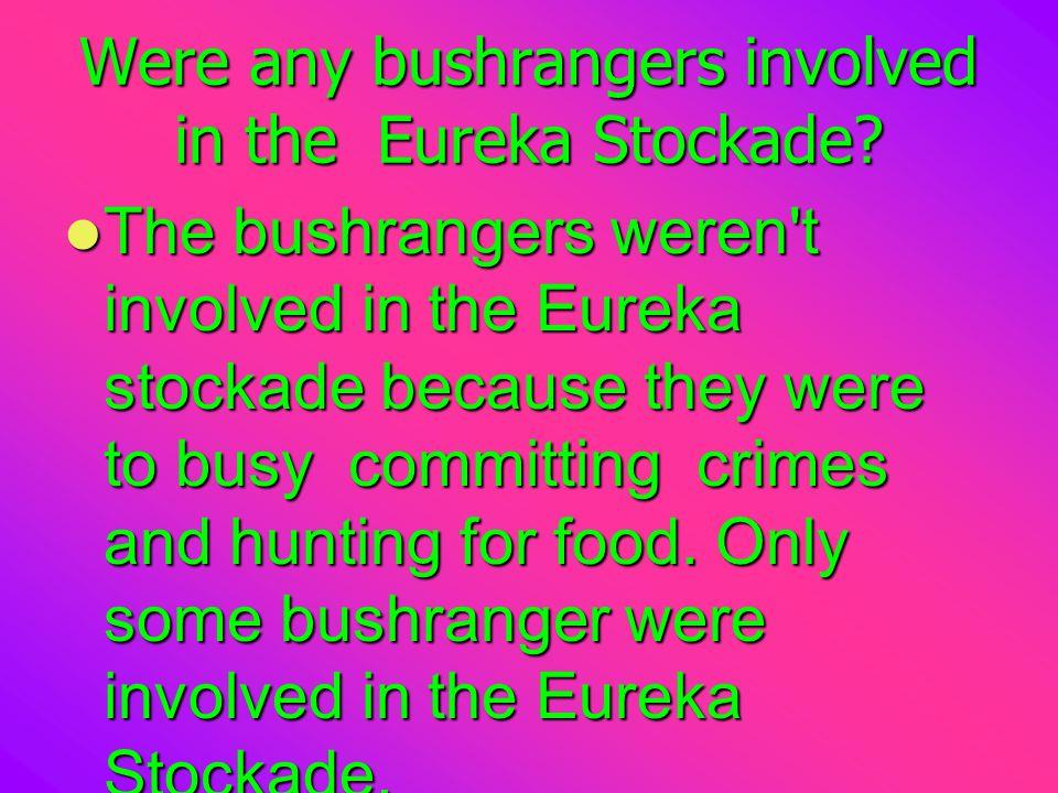 Were any bushrangers involved in the Eureka Stockade.
