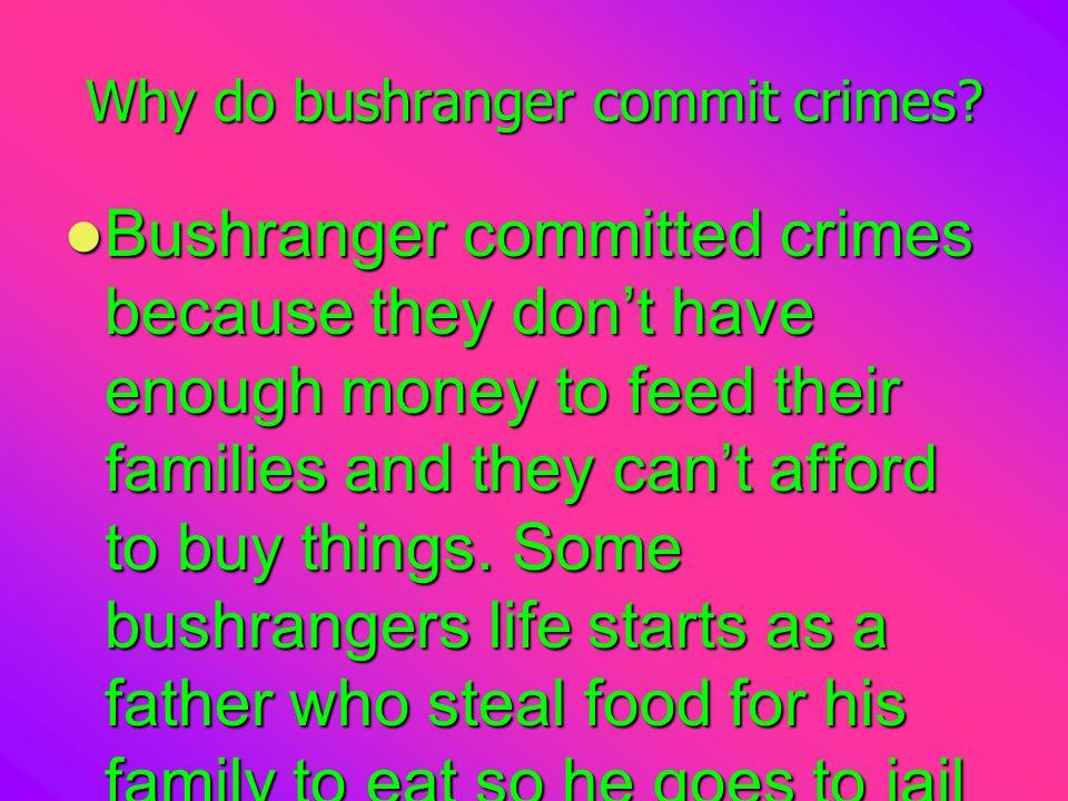Why do bushranger commit crimes.