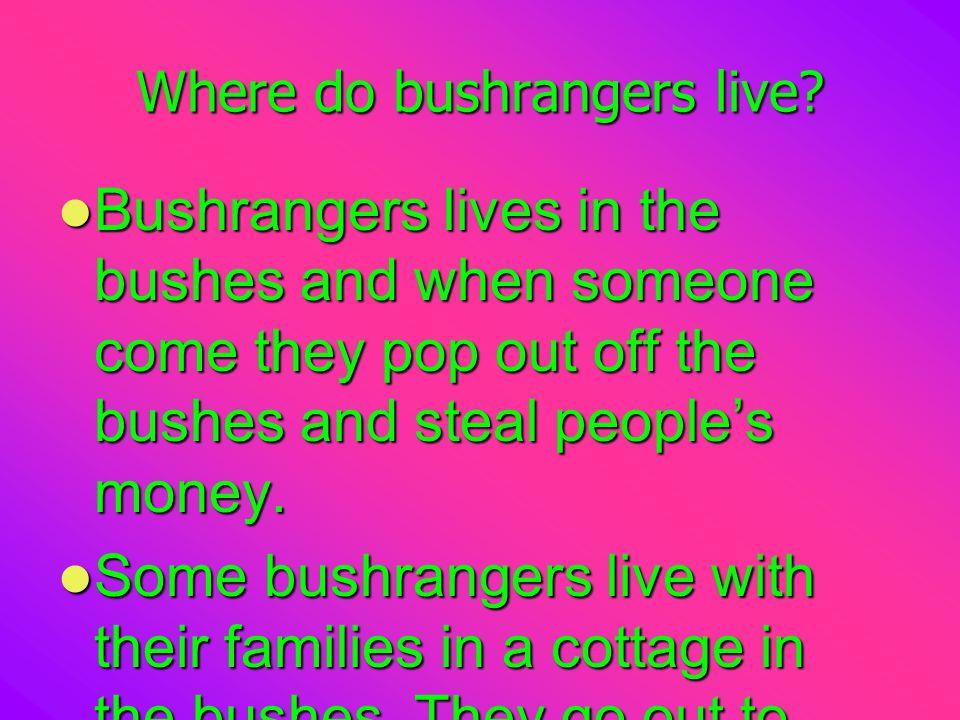 Where do bushrangers live.