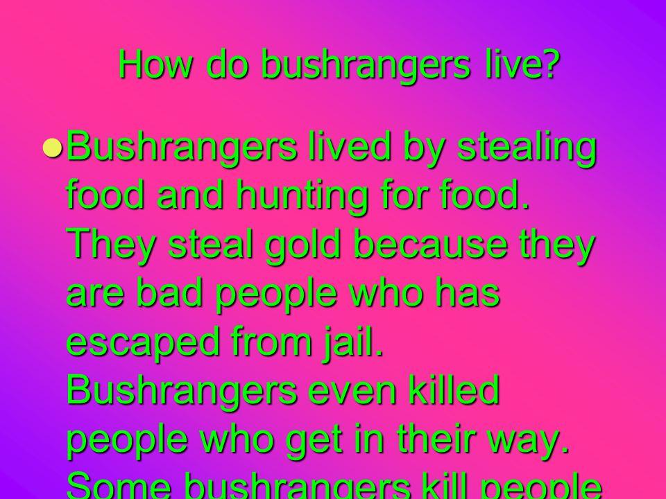 How do bushrangers live.How do bushrangers live.