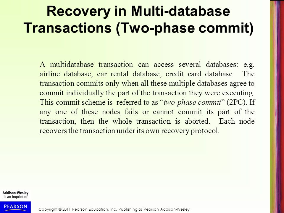 Recovery in Multi-database Transactions (Two-phase commit) A multidatabase transaction can access several databases: e.g.