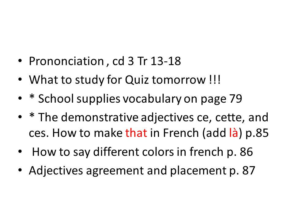 Prononciation, cd 3 Tr 13-18 What to study for Quiz tomorrow !!.