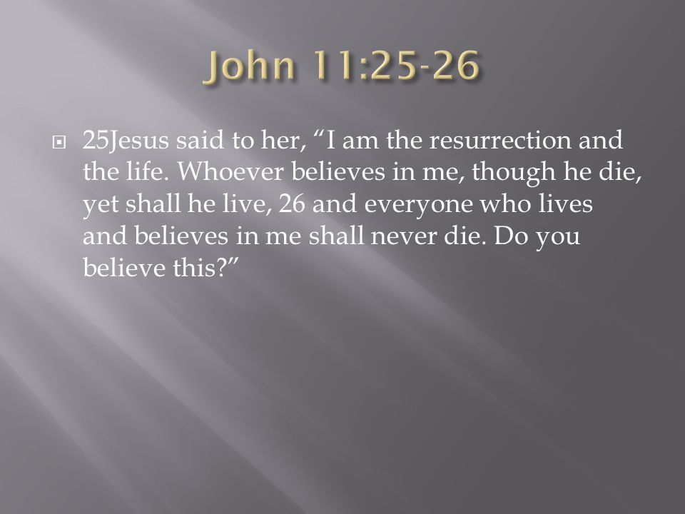  25Jesus said to her, I am the resurrection and the life.