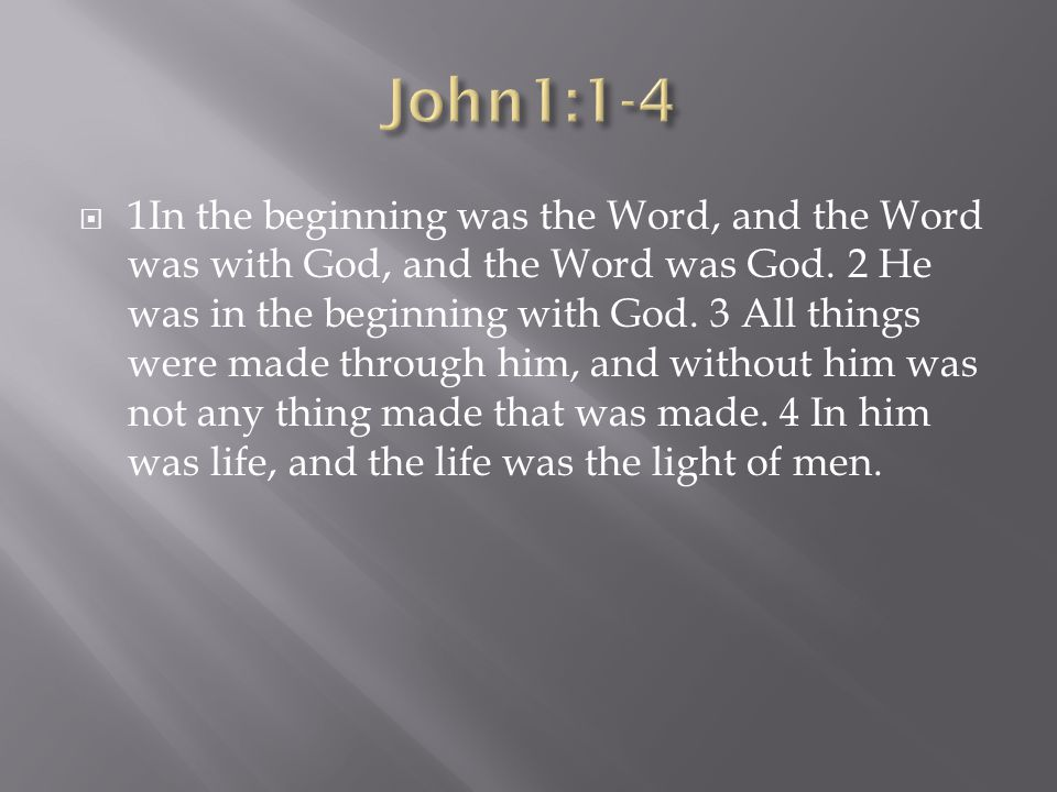  1In the beginning was the Word, and the Word was with God, and the Word was God.