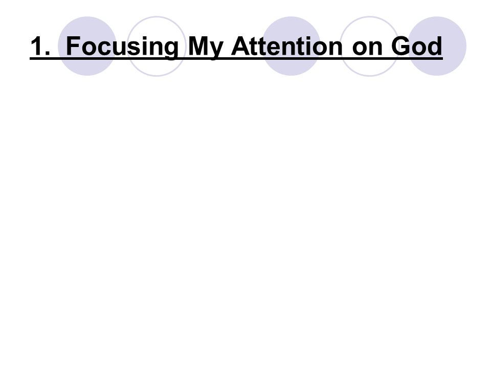1. Focusing My Attention on God