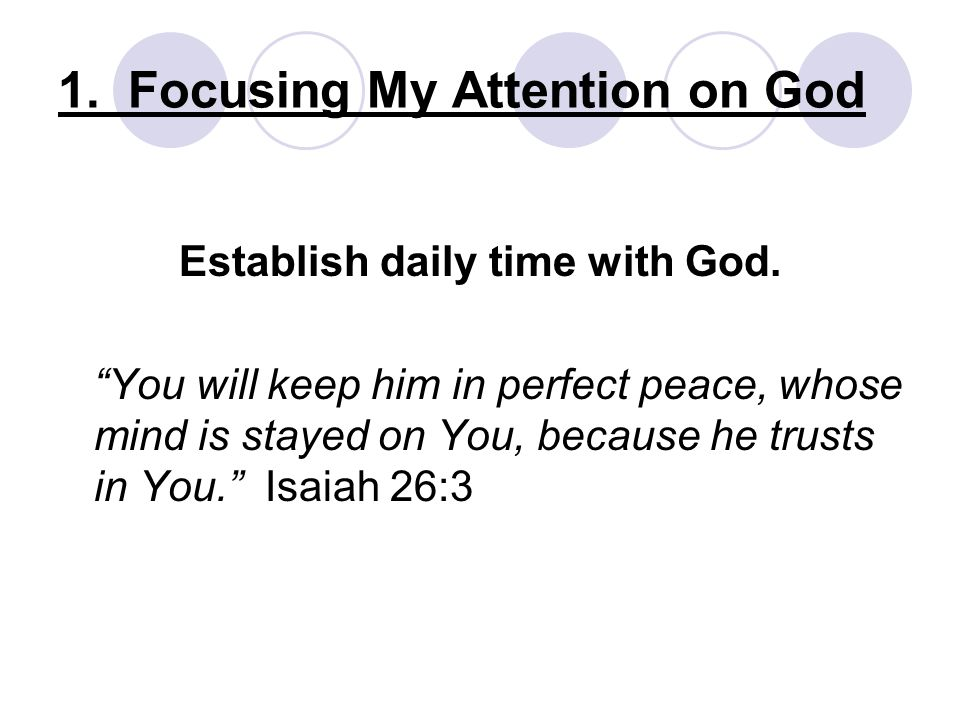 1. Focusing My Attention on God Establish daily time with God.