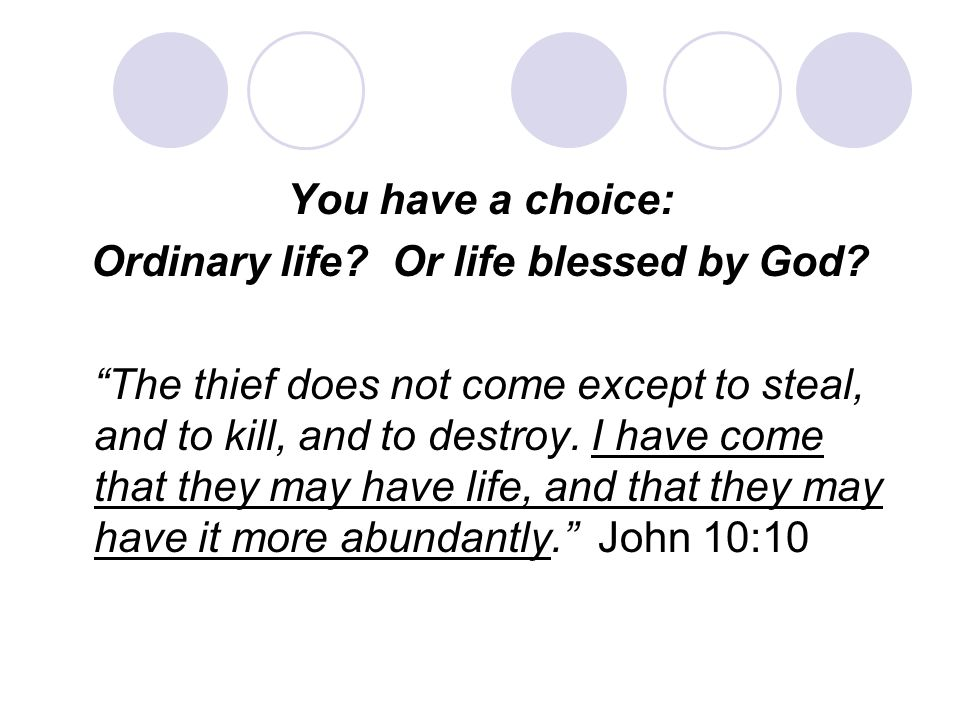 You have a choice: Ordinary life. Or life blessed by God.