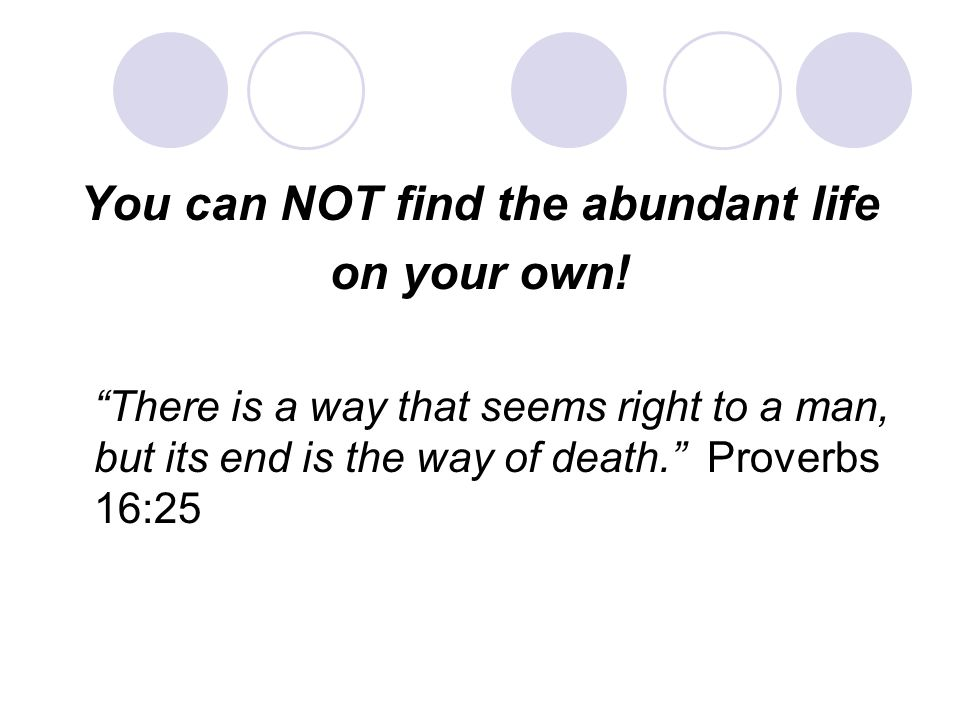 You can NOT find the abundant life on your own.