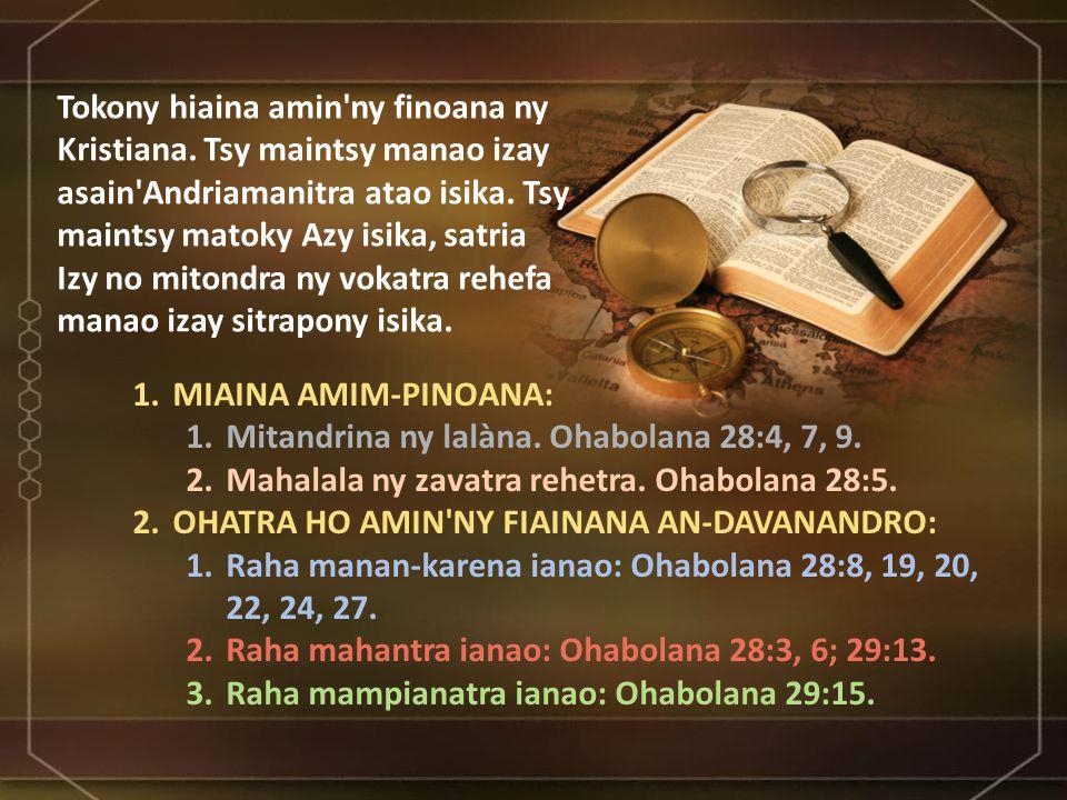 1.MIAINA AMIM-PINOANA: 1.Mitandrina ny lalàna. Ohabolana 28:4, 7, 9. 2.Mahalala ny zavatra rehetra. Ohabolana 28:5. 2.OHATRA HO AMIN'NY FIAINANA AN-DA