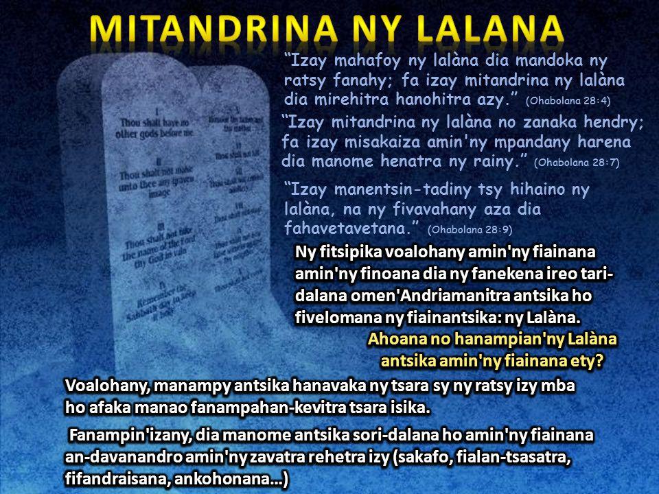 """""""Izay mahafoy ny lalàna dia mandoka ny ratsy fanahy; fa izay mitandrina ny lalàna dia mirehitra hanohitra azy."""" (Ohabolana 28:4) """"Izay mitandrina ny l"""