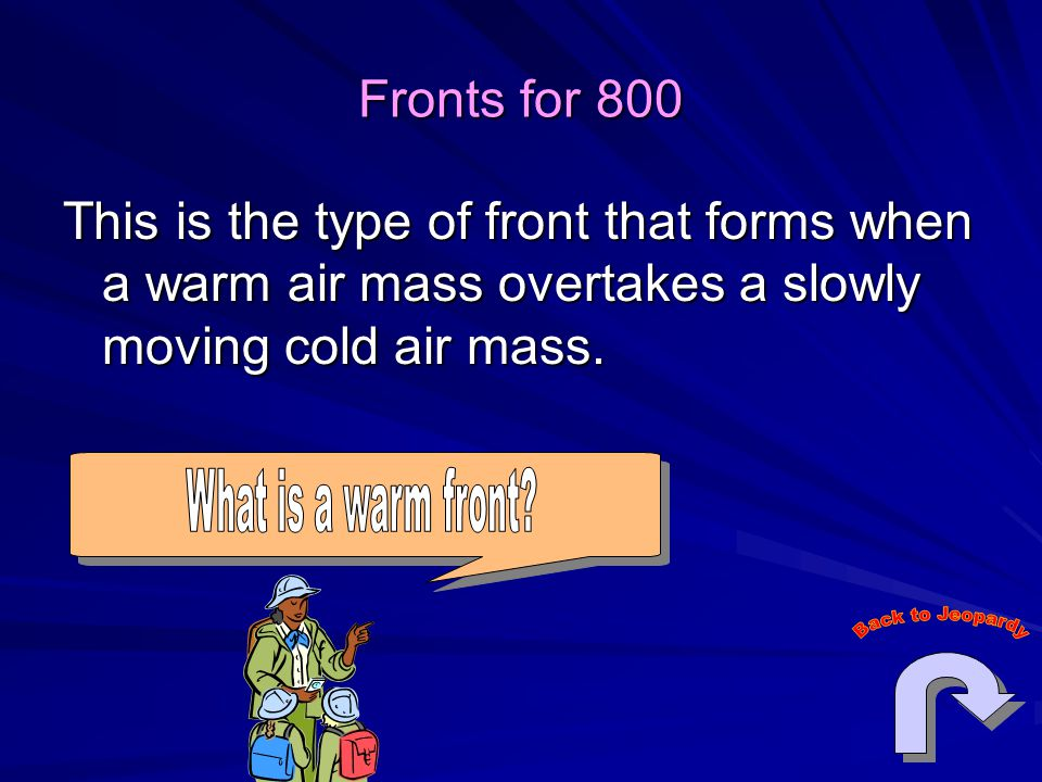 Fronts for 800 This is the type of front that forms when a warm air mass overtakes a slowly moving cold air mass.
