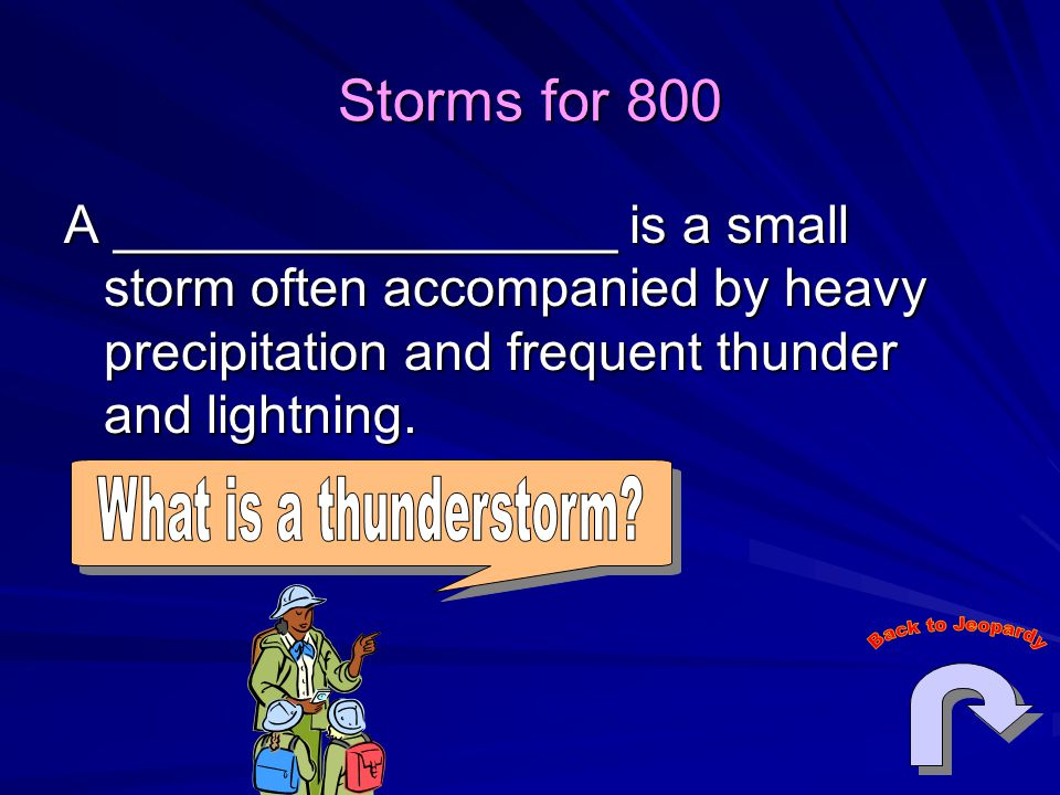 Storms for 800 A _________________ is a small storm often accompanied by heavy precipitation and frequent thunder and lightning.